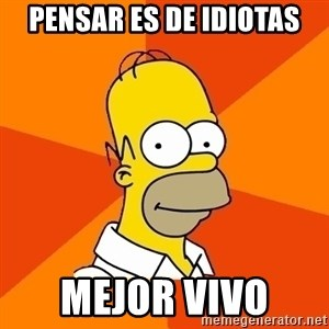 Homer Advice - Pensar es de idiotas mejor vivo