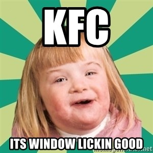 Retard girl - kfc  its window lickin good