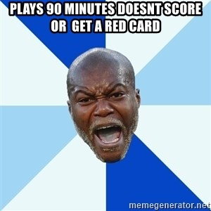 Imperative Cisse - pLAYS 90 MINUTES DOESNT SCORE OR  GET A RED CARD