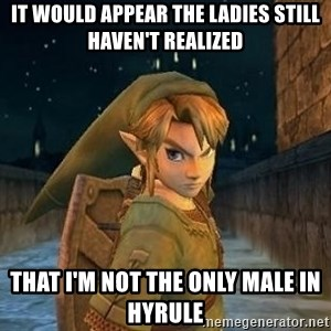 Laughable Link - it would appear the ladies still haven't realized that i'm not the only male in hyrule