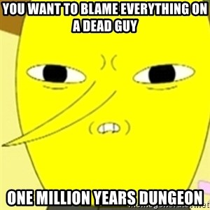 LEMONGRAB - You Want to Blame everything on a dead guy one Million years dungeon
