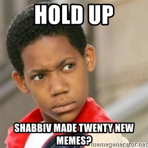 bivaloe - HOLD UP SHABBIV made twenty new memes?