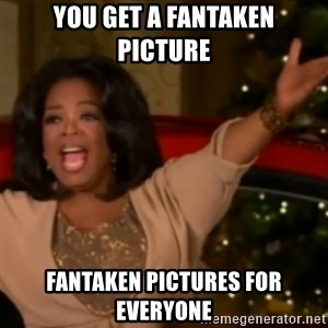 The Giving Oprah - YOU GET A FANTAKEN PICTURE FANTAKEN PICTURES FOR EVERYONE