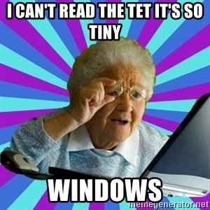 old lady - I can't read the tet it's so tiny wINDOWS
