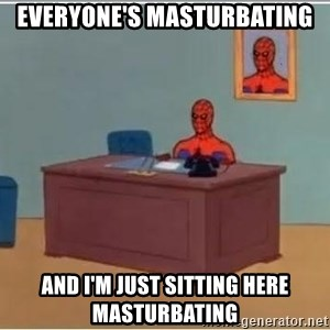 Spiderman Desk - everyone's masturbating and i'm just sitting here masturbating