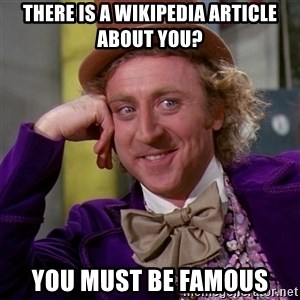 Willy Wonka - there is a wikipedia article about you? you must be famous