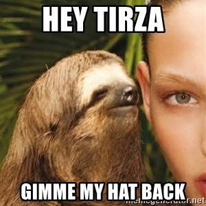 The Rape Sloth - Hey tirza GiMme my Hat back
