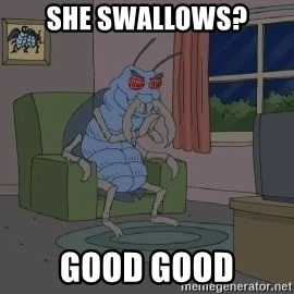 Good Good Bug - She swallows? good good