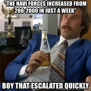 """well that escalated quickly  - """"the navi forces increased from 200-2000 in just a week"""" boy that escalated quickly"""