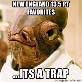 Its A Trap - New England 13.5 pt favorites ...its a trap