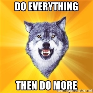 Courage Wolf - do everything then do more