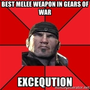 We love Gears of War! - best melee weapon in Gears of war exceqution
