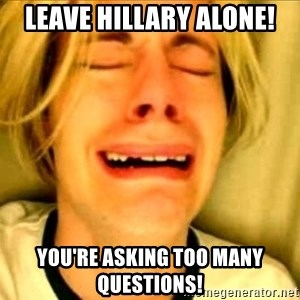 Leave Brittney Alone - leave hillary alone! you're asking too many questions!