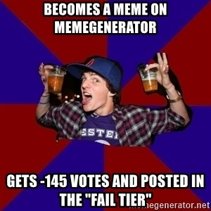 """Douchebag College Freshman - BECOMES A MEME ON MEMEGENERATOR GETS -145 VOTES AND POSTED IN THE """"FAIL TIER"""""""