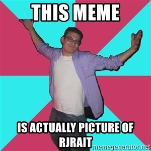 Douchebag Roommate - THIS MEME IS ACTUALLY PICTURE OF RJRAIT