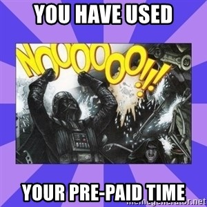 Darth Vader NOOOO - YOU HAVE USED YOUR pre-paid time