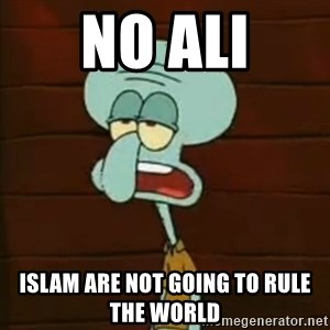 Squidward The Music Expert - NO ali islam are not going to rule the world