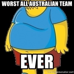 comic book guy - Worst All Australian Team Ever