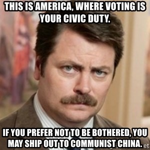 history ron swanson - This is America, where voting is your civic duty. If you prefer not to be bothered, you may ship out to communist china.