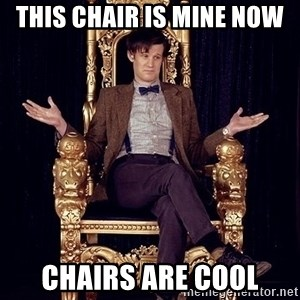 Hipster Doctor Who - This Chair is mine now Chairs are cool