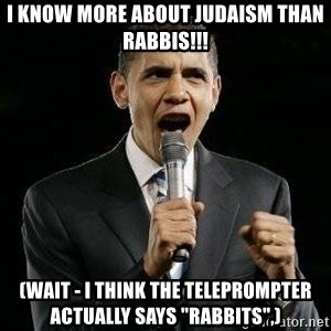 """Expressive Obama - i know more about judaism than rabbis!!! (wait - I think the teleprompter actually says """"rabbits"""",)"""
