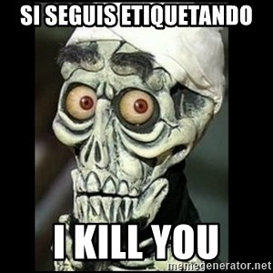 Achmed the dead terrorist - Si seguis etiquetando i kill you