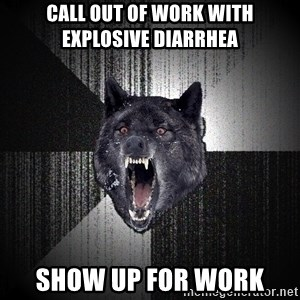 Insanity Wolf - cALL OUT OF WORK WITH EXPLOSIVE DIARRHEA sHOW UP FOR WORK