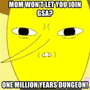 LEMONGRAB - Mom won't let you join gsa? one million years dungeon!