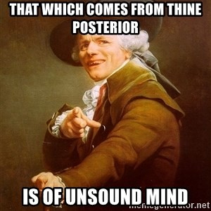 Joseph Ducreux - That which comes from thine Posterior  IS OF UNSOUND MIND