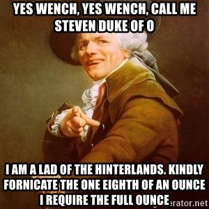 Joseph Ducreux - Yes wench, Yes wench, Call me Steven Duke of O I am a lad of the hinterlands. Kindly Fornicate the one eighth of an ounce i Require the full Ounce