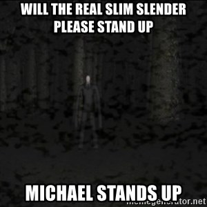 Slenderman game - will the real slim slender please stand up michael stands up