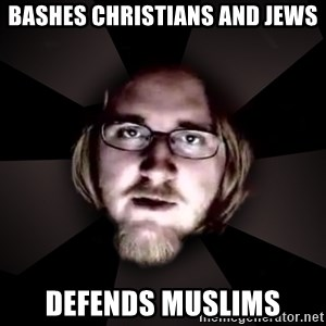 typical atheist - Bashes CHristians and Jews defends muslims