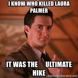 Thumbs-up Agent Dale Cooper  - i know who killed laura palmer it was the      ultimate hike