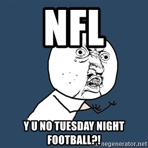 Y U No - NFL Y U NO tuesday night football?!