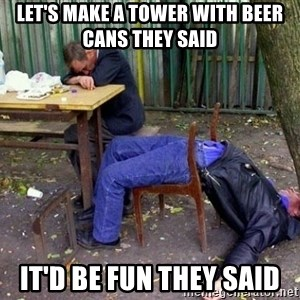 drunk - LET'S MAKE A TOWER with beer cans THEY SAID it'd be fun they said