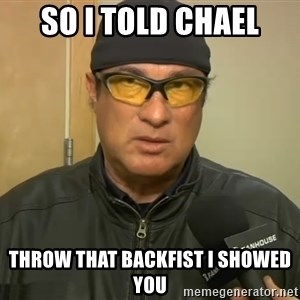 Steven Seagal Mma - so i told chael throw that backfist i showed you