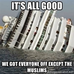 Sunk Cruise Ship - it's all good we got everyone off except the muslims