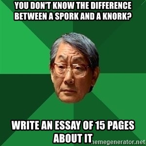 High Expectations Asian Father - you don't know the dıfference between a spork and a knork? wrıte an essay of 15 pages about ıt