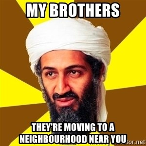 Osama - My brothers they're moving to a neighbourhood near you
