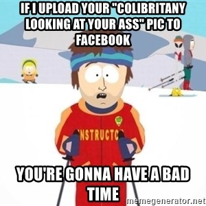 "South Park Ski Teacher - if i upload your ""colibritany looking at your ass"" pic to facebook you're gonna have a bad time"