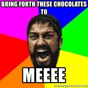 sparta - BRING FORTH THESE CHOCOLATES TO MEEEE