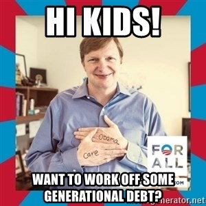 Jim Messina - hI KIDS! wANT TO WORK OFF SOME GENERATIONAL DEBT?