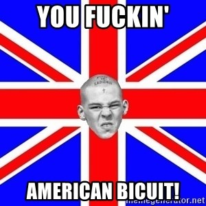 Mad Skin - You fuckin' AMerican bicuit!