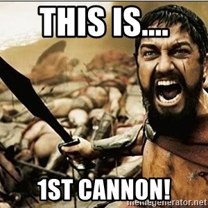 sparta - This IS.... 1st Cannon!
