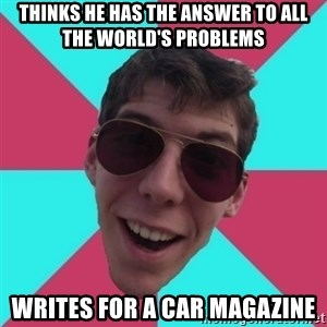 Hypocrite Gordon - thinks he has the answer to all the world's problems writes for a car magazine