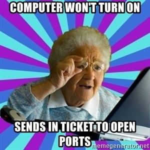old lady - computer won't turn on sends in ticket to open ports