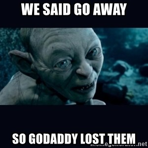 gollum - we said go away so godaddy lost them