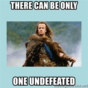 Highlander there can be only one - There can be only one undefeated
