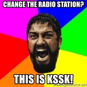 sparta - change the radio station? this is kssk!