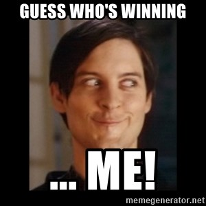 Toby Maguire trollface - Guess who's winning ... me!